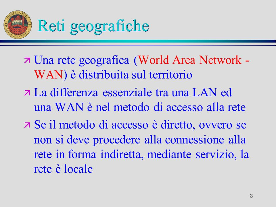 Reti geograficheUna rete geografica (World Area Network - WAN) è distribuita sul territorio.