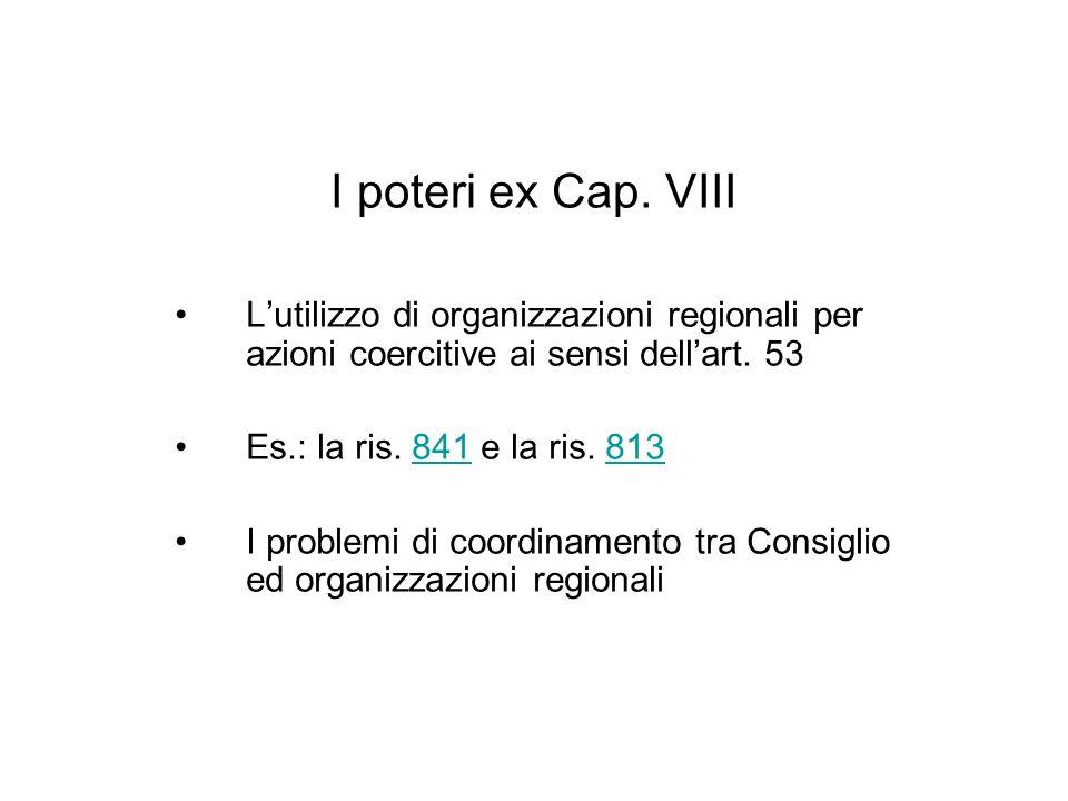 I poteri ex Cap. VIII L'utilizzo di organizzazioni regionali per azioni coercitive ai sensi dell'art. 53.