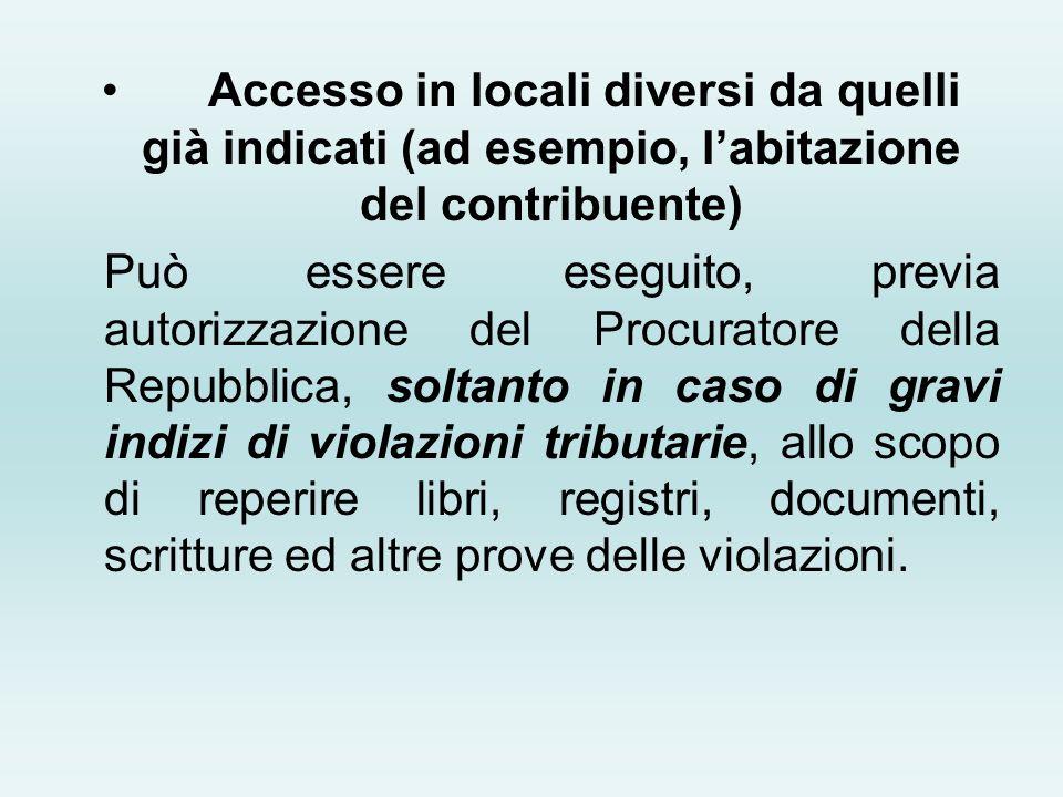 Accesso in locali diversi da quelli già indicati (ad esempio, l'abitazione del contribuente)