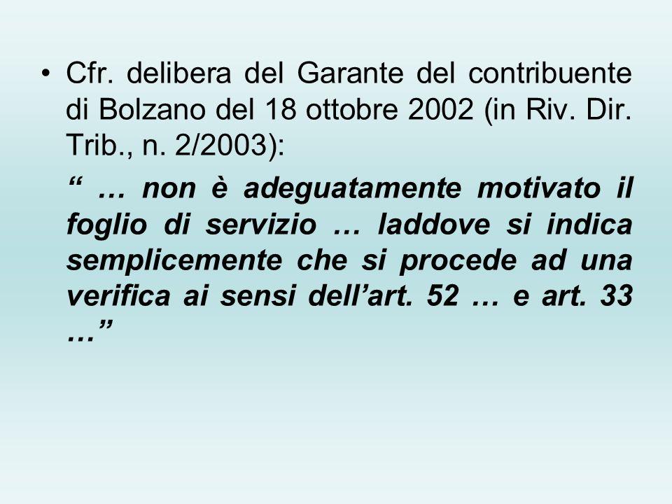 Cfr. delibera del Garante del contribuente di Bolzano del 18 ottobre 2002 (in Riv. Dir. Trib., n. 2/2003):