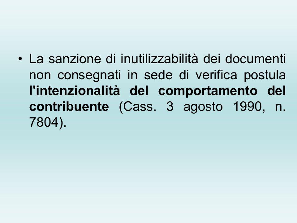 La sanzione di inutilizzabilità dei documenti non consegnati in sede di verifica postula l intenzionalità del comportamento del contribuente (Cass.
