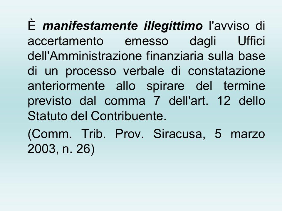 È manifestamente illegittimo l avviso di accertamento emesso dagli Uffici dell Amministrazione finanziaria sulla base di un processo verbale di constatazione anteriormente allo spirare del termine previsto dal comma 7 dell art. 12 dello Statuto del Contribuente.