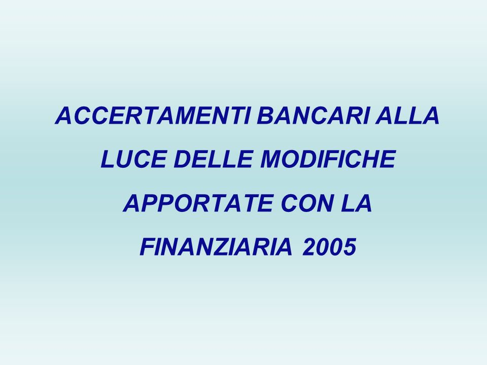ACCERTAMENTI BANCARI ALLA LUCE DELLE MODIFICHE APPORTATE CON LA FINANZIARIA 2005