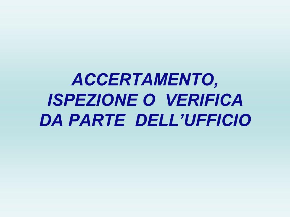 ACCERTAMENTO, ISPEZIONE O VERIFICA DA PARTE DELL'UFFICIO