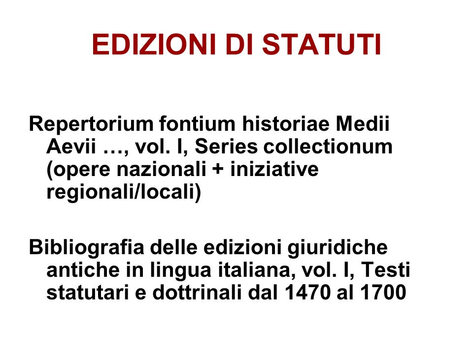 EDIZIONI DI STATUTI Repertorium fontium historiae Medii Aevii …, vol. I, Series collectionum (opere nazionali + iniziative regionali/locali)