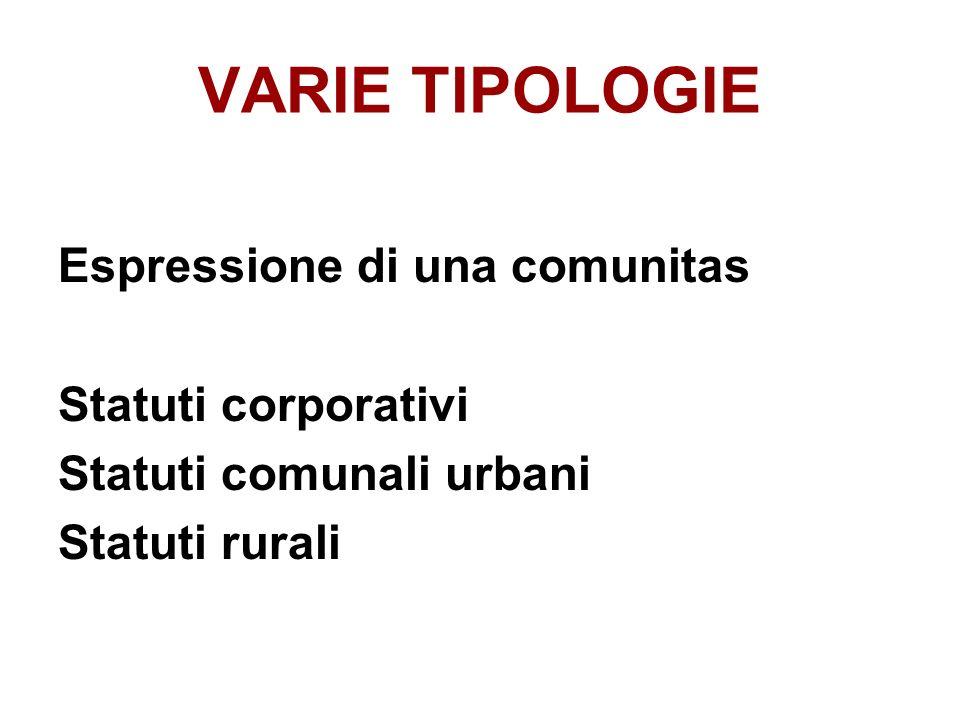 VARIE TIPOLOGIE Espressione di una comunitas Statuti corporativi