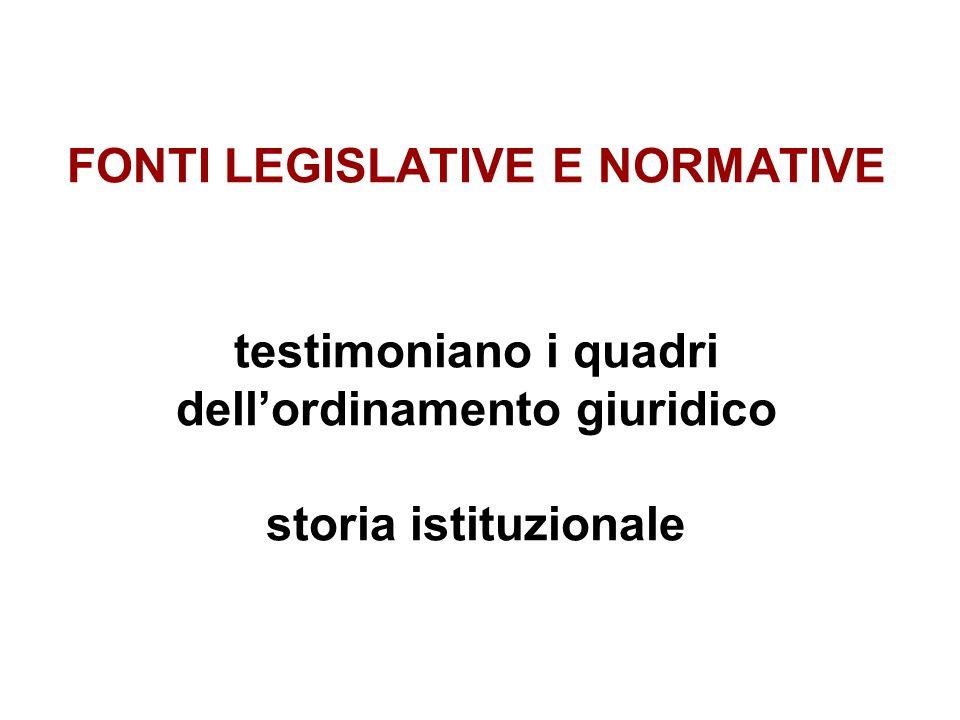 FONTI LEGISLATIVE E NORMATIVE testimoniano i quadri dell'ordinamento giuridico storia istituzionale