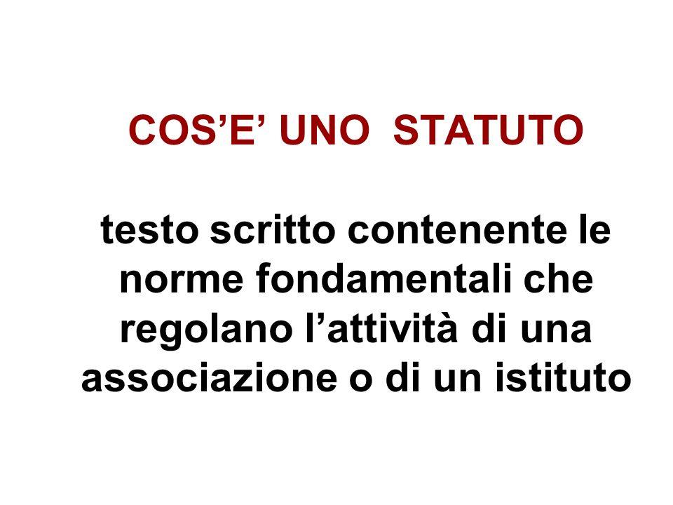 COS'E' UNO STATUTO testo scritto contenente le norme fondamentali che regolano l'attività di una associazione o di un istituto