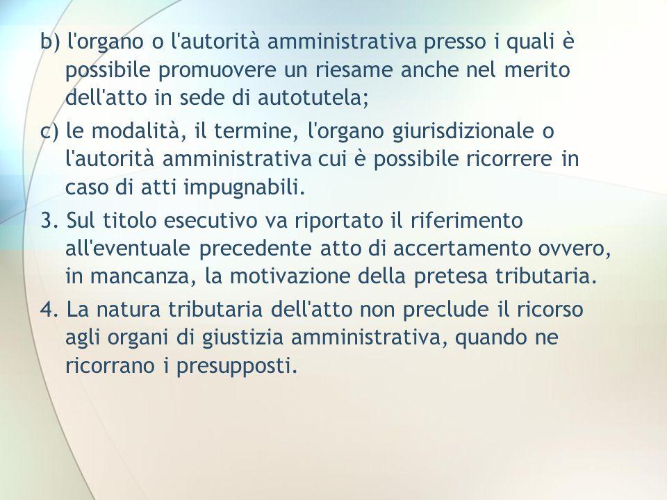 b) l organo o l autorità amministrativa presso i quali è possibile promuovere un riesame anche nel merito dell atto in sede di autotutela;