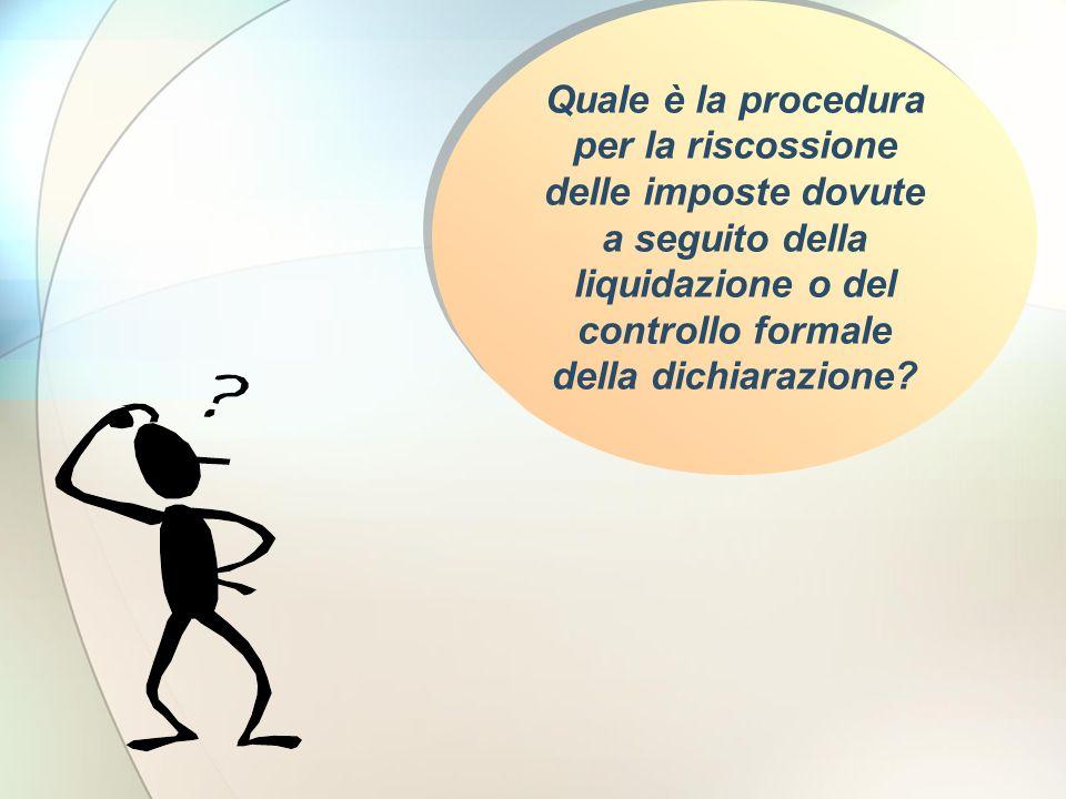 Quale è la procedura per la riscossione delle imposte dovute a seguito della liquidazione o del controllo formale della dichiarazione