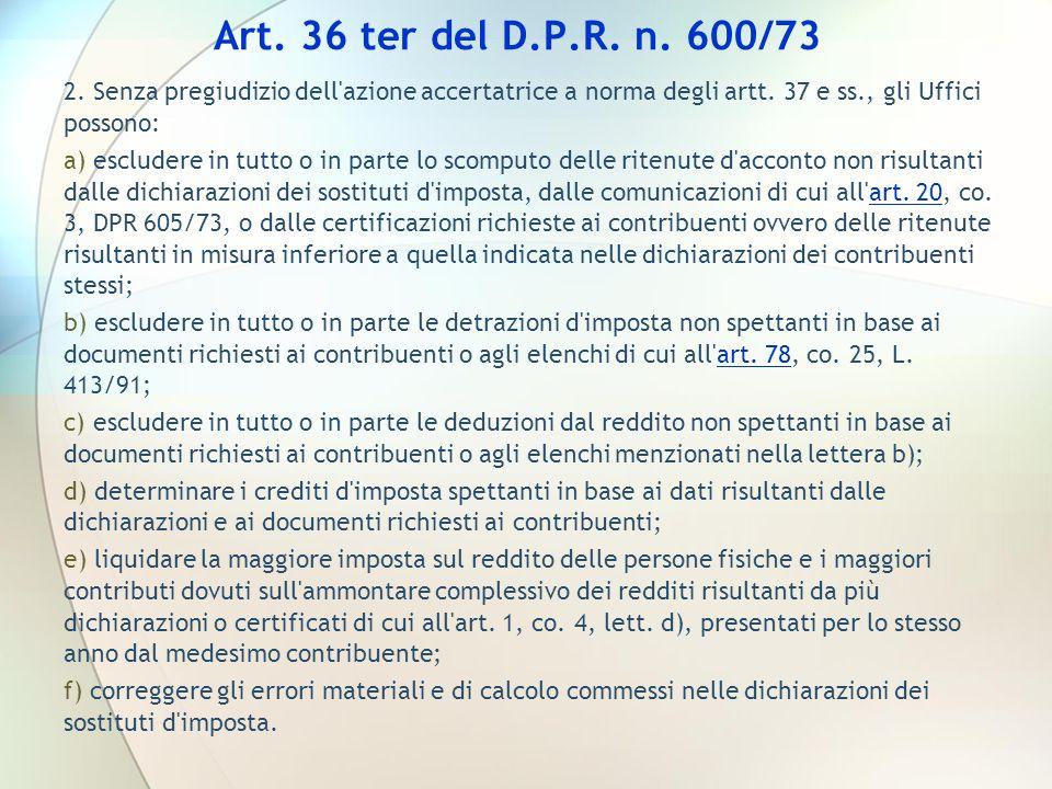 Art. 36 ter del D.P.R. n. 600/73 2. Senza pregiudizio dell azione accertatrice a norma degli artt. 37 e ss., gli Uffici possono: