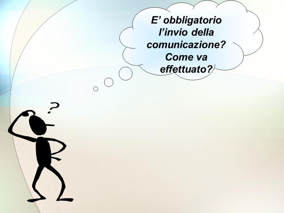 E' obbligatorio l'invio della comunicazione