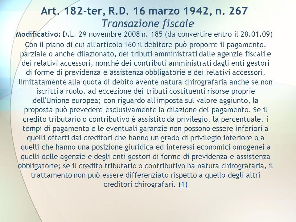 Art. 182-ter, R.D. 16 marzo 1942, n. 267 Transazione fiscale Modificativo: D.L. 29 novembre 2008 n. 185 (da convertire entro il 28.01.09)