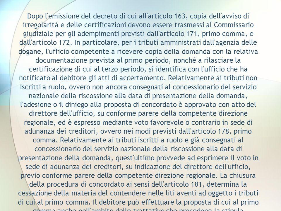 Dopo l emissione del decreto di cui all articolo 163, copia dell avviso di irregolarità e delle certificazioni devono essere trasmessi al Commissario giudiziale per gli adempimenti previsti dall articolo 171, primo comma, e dall articolo 172.