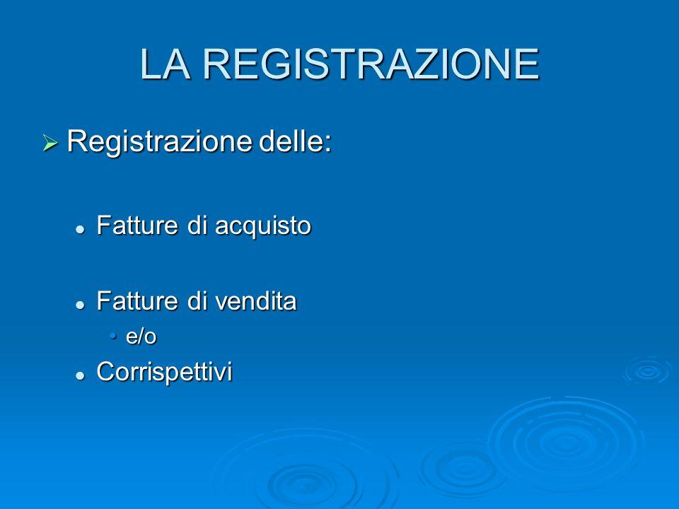 LA REGISTRAZIONE Registrazione delle: Fatture di acquisto