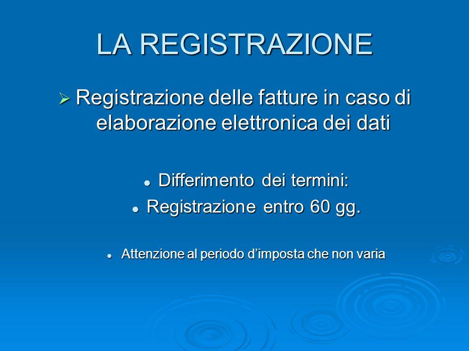 LA REGISTRAZIONE Registrazione delle fatture in caso di elaborazione elettronica dei dati. Differimento dei termini: