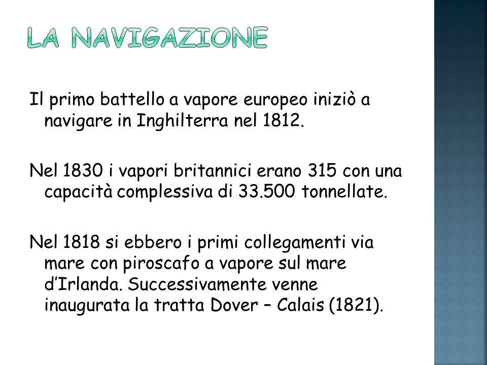 La navigazione Il primo battello a vapore europeo iniziò a navigare in Inghilterra nel 1812.