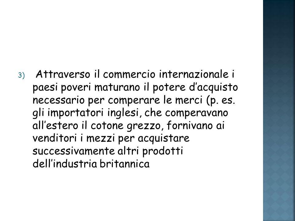 Attraverso il commercio internazionale i paesi poveri maturano il potere d'acquisto necessario per comperare le merci (p.