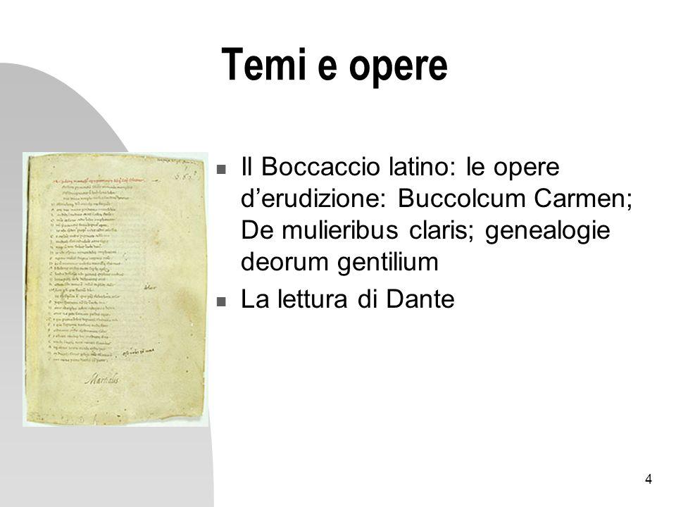 Temi e opereIl Boccaccio latino: le opere d'erudizione: Buccolcum Carmen; De mulieribus claris; genealogie deorum gentilium.