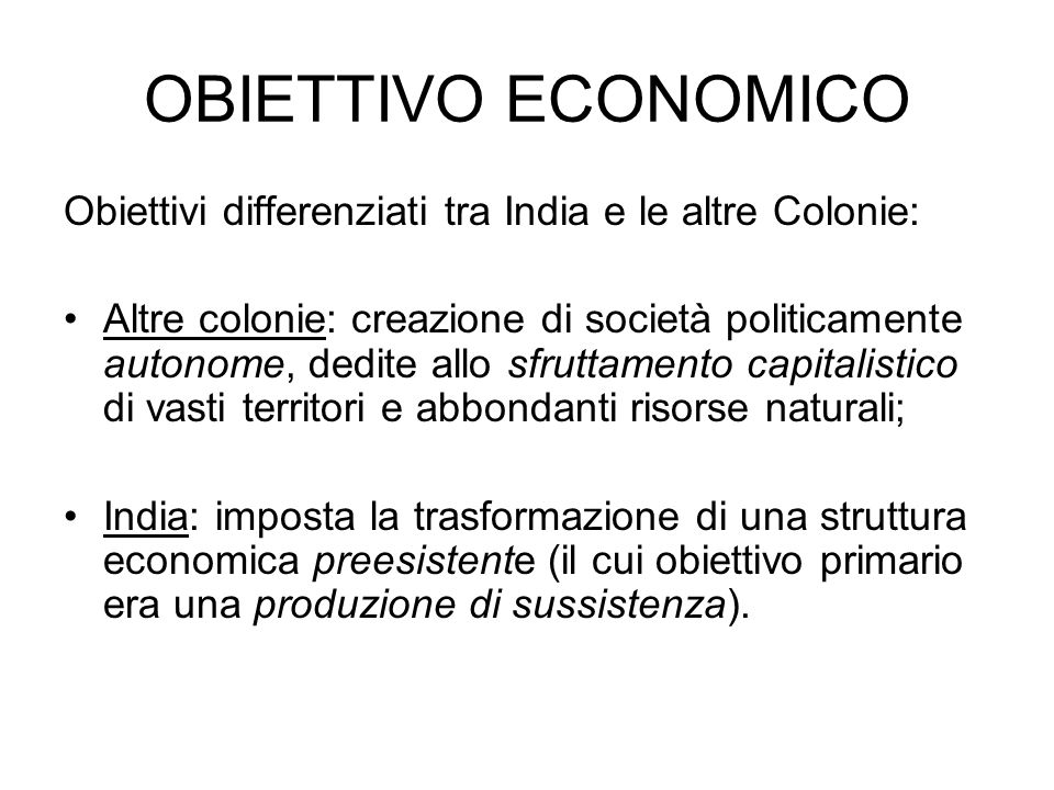 OBIETTIVO ECONOMICO Obiettivi differenziati tra India e le altre Colonie: