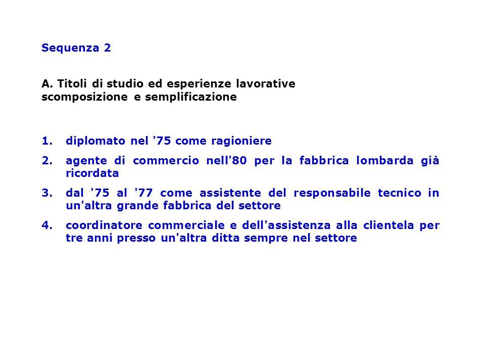 Sequenza 2 A. Titoli di studio ed esperienze lavorative scomposizione e semplificazione. 1. diplomato nel 75 come ragioniere.