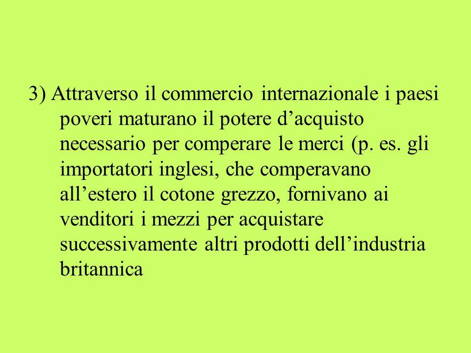 3) Attraverso il commercio internazionale i paesi poveri maturano il potere d'acquisto necessario per comperare le merci (p.