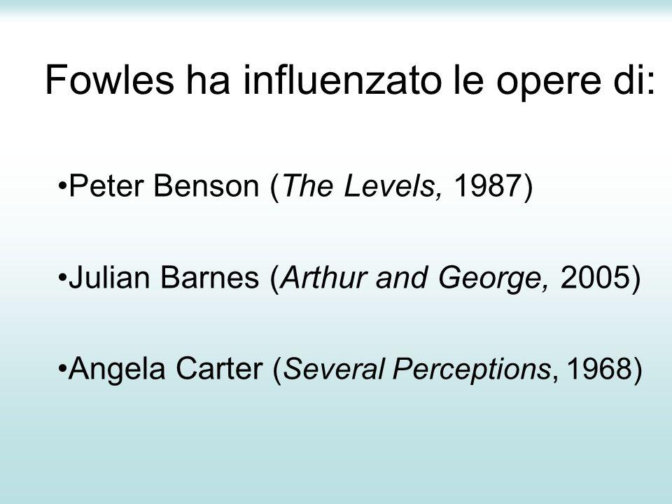 Fowles ha influenzato le opere di: