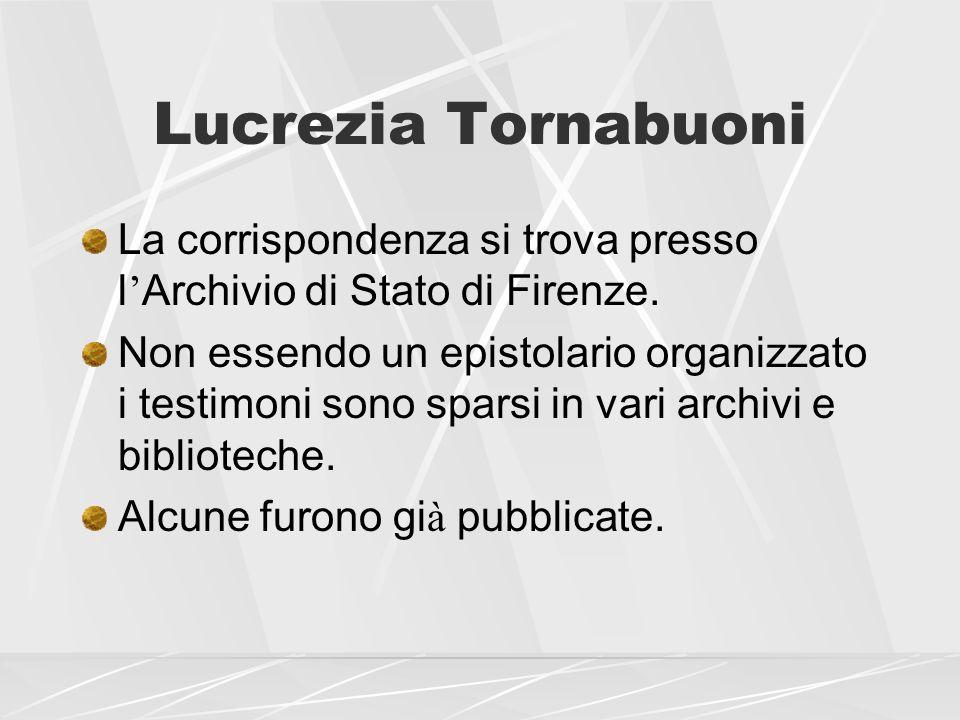 Lucrezia Tornabuoni La corrispondenza si trova presso l'Archivio di Stato di Firenze.
