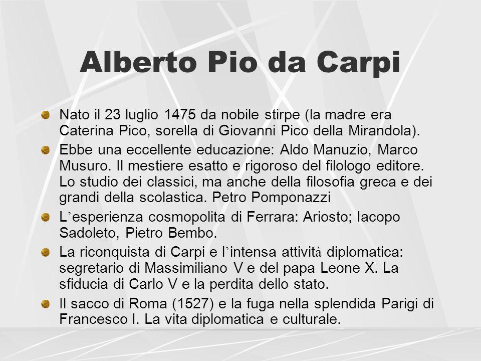 Alberto Pio da Carpi Nato il 23 luglio 1475 da nobile stirpe (la madre era Caterina Pico, sorella di Giovanni Pico della Mirandola).