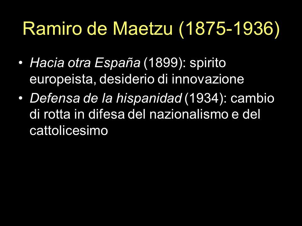 Ramiro de Maetzu (1875-1936)Hacia otra España (1899): spirito europeista, desiderio di innovazione.