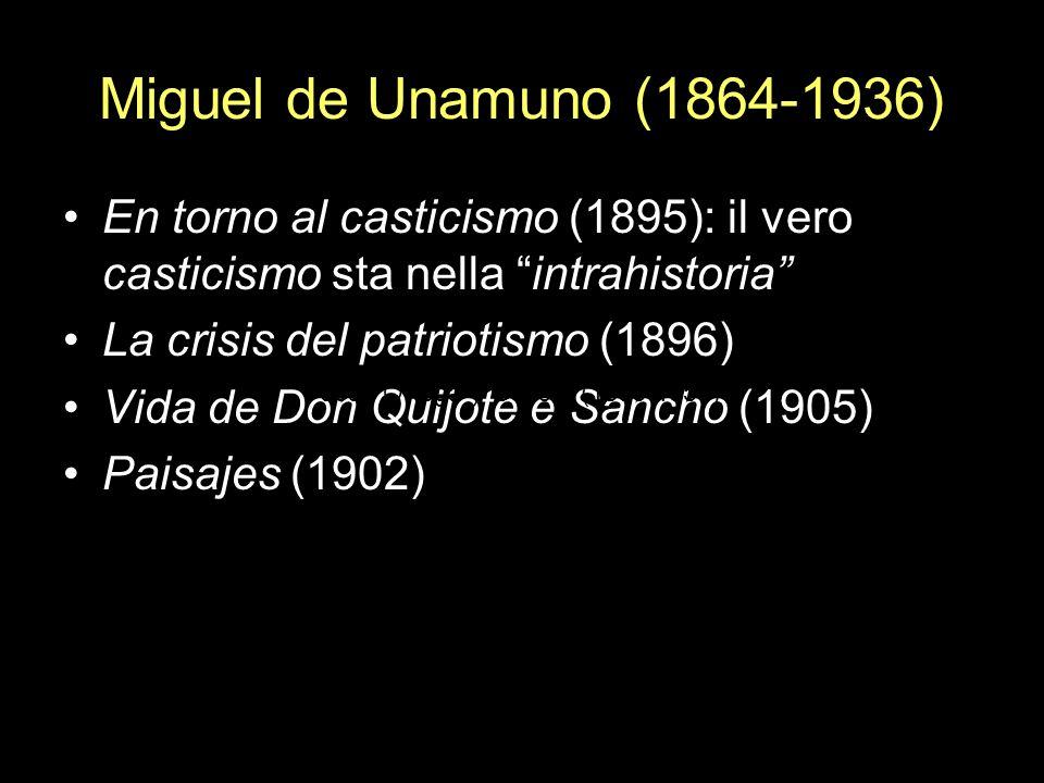 Miguel de Unamuno (1864-1936)En torno al casticismo (1895): il vero casticismo sta nella intrahistoria