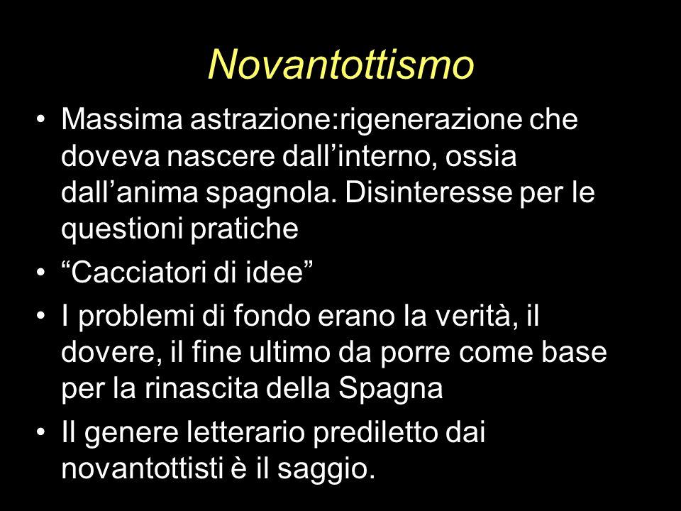 Novantottismo Massima astrazione:rigenerazione che doveva nascere dall'interno, ossia dall'anima spagnola. Disinteresse per le questioni pratiche.