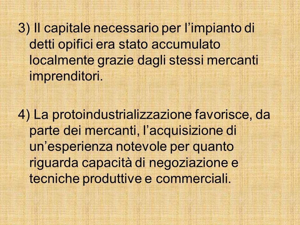 3) Il capitale necessario per l'impianto di detti opifici era stato accumulato localmente grazie dagli stessi mercanti imprenditori.