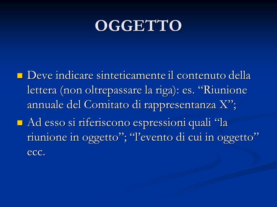 OGGETTO Deve indicare sinteticamente il contenuto della lettera (non oltrepassare la riga): es. Riunione annuale del Comitato di rappresentanza X ;