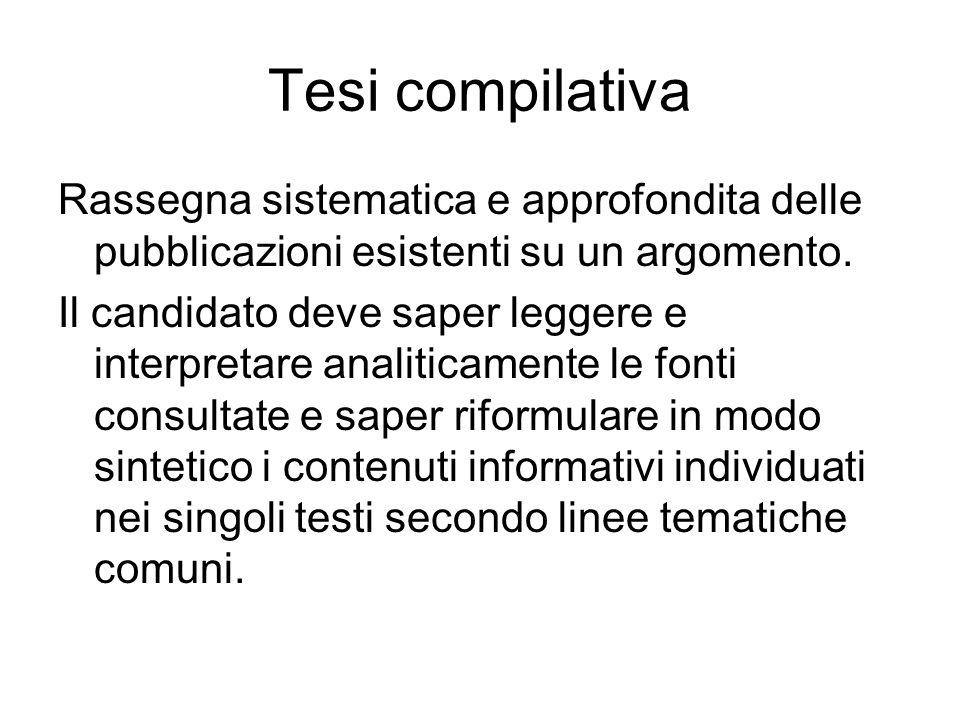 Tesi compilativa Rassegna sistematica e approfondita delle pubblicazioni esistenti su un argomento.