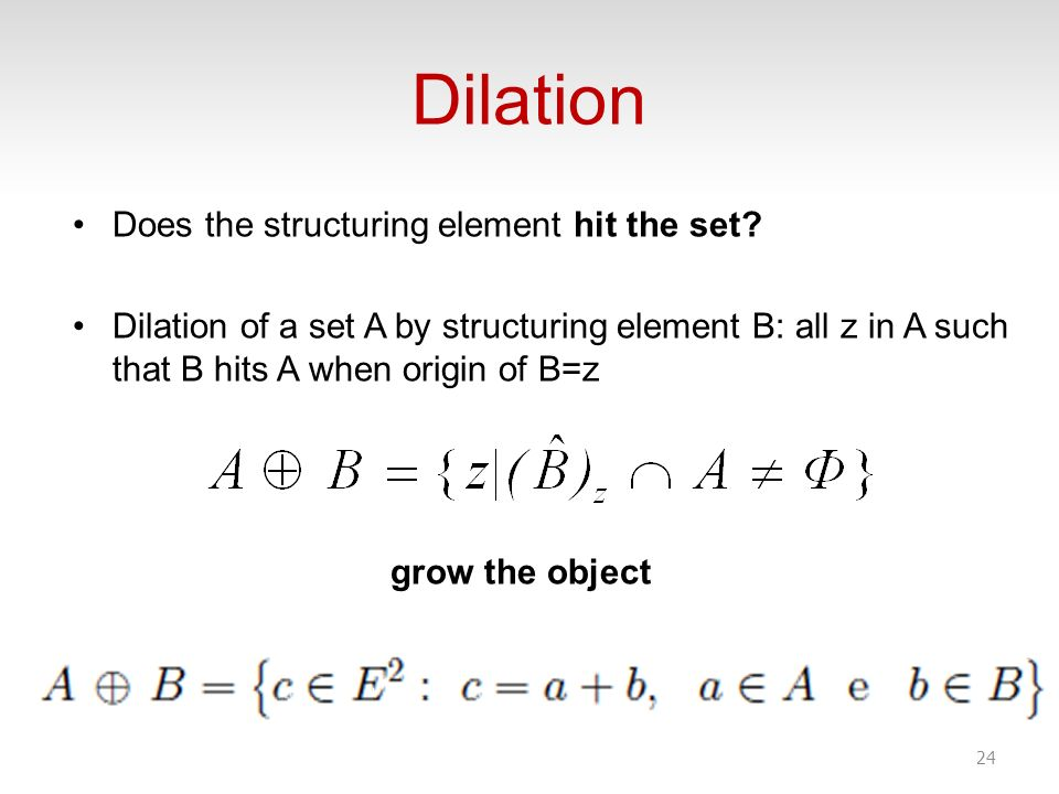 Dilation Does the structuring element hit the set