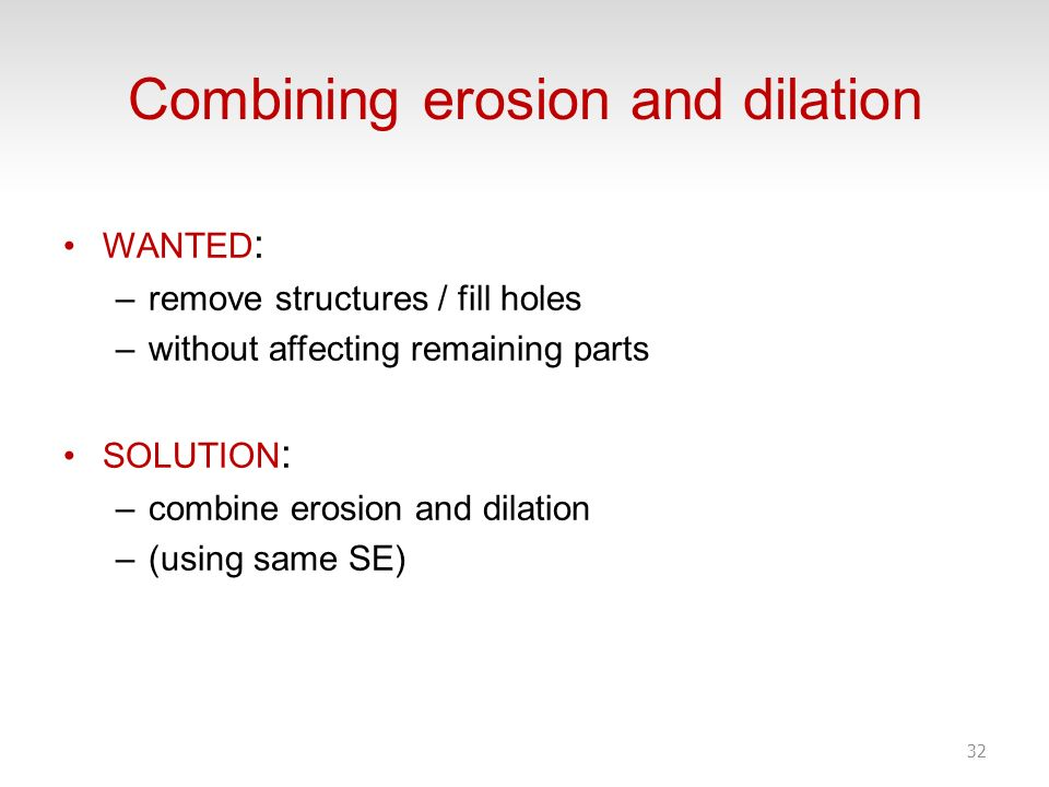 Combining erosion and dilation
