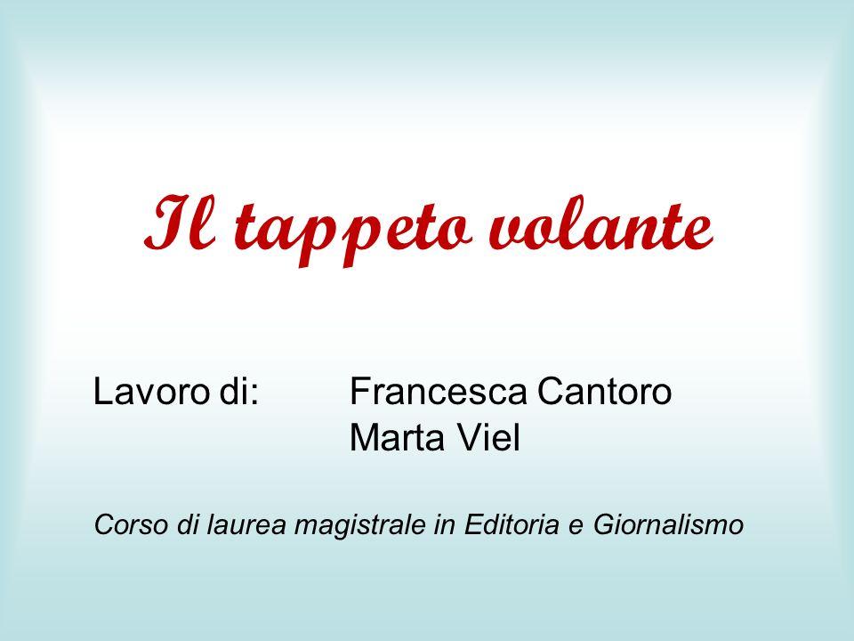 Il tappeto volante Lavoro di: Francesca Cantoro Marta Viel