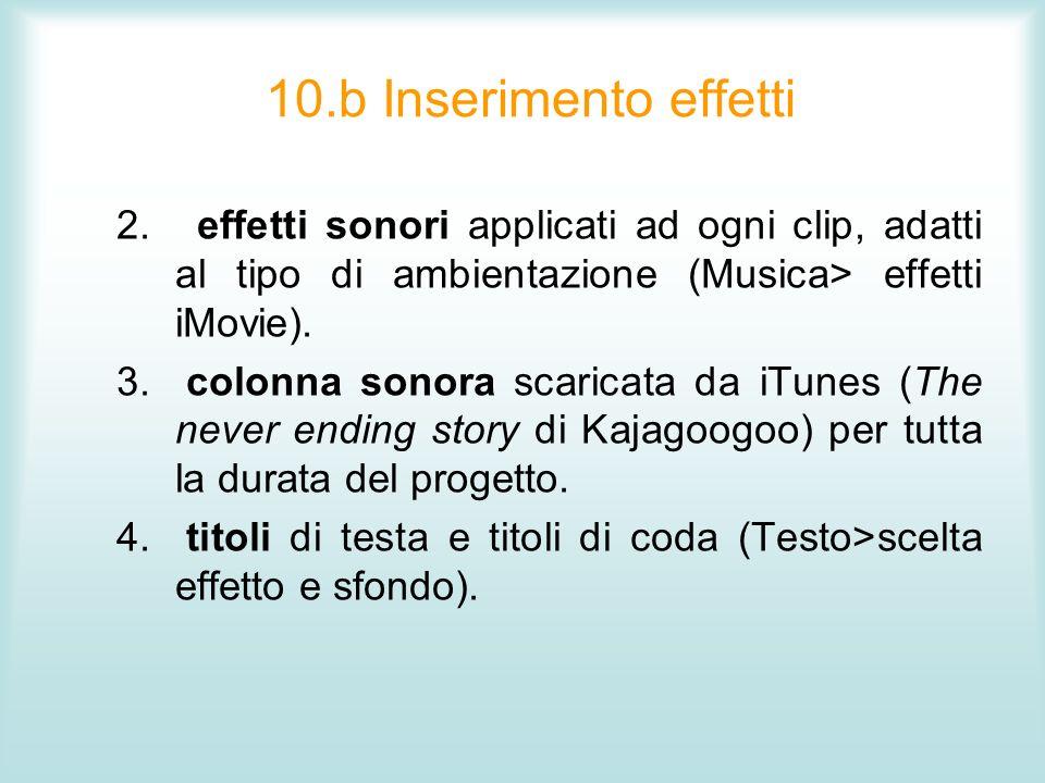 10.b Inserimento effetti effetti sonori applicati ad ogni clip, adatti al tipo di ambientazione (Musica> effetti iMovie).
