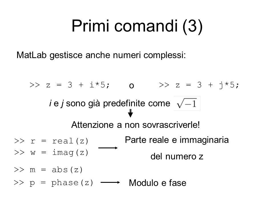 Primi comandi (3) MatLab gestisce anche numeri complessi: