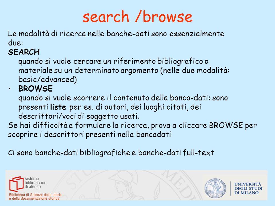 search /browseLe modalità di ricerca nelle banche-dati sono essenzialmente. due: SEARCH. quando si vuole cercare un riferimento bibliografico o.