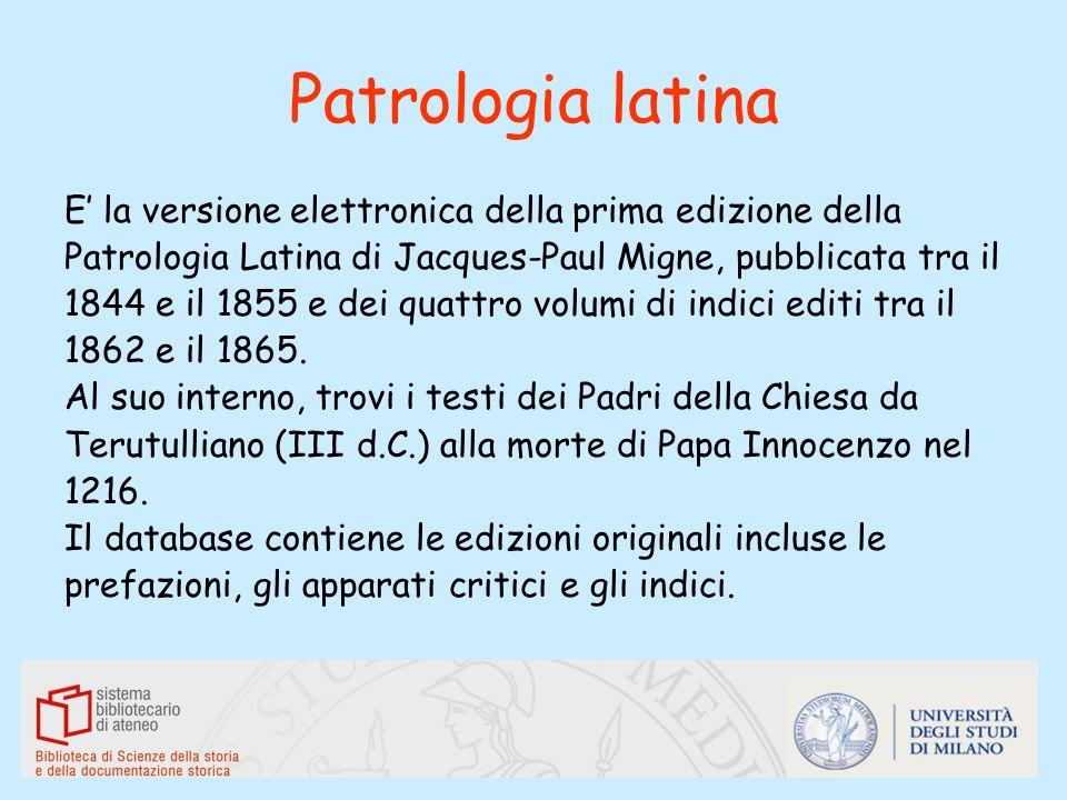 Patrologia latinaE' la versione elettronica della prima edizione della. Patrologia Latina di Jacques-Paul Migne, pubblicata tra il.