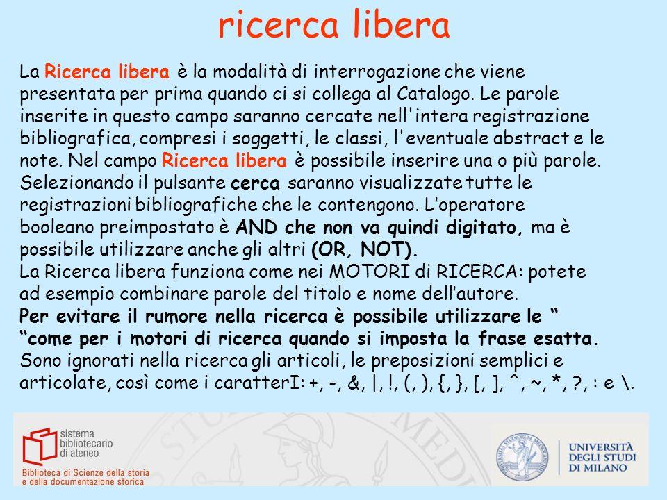 ricerca liberaLa Ricerca libera è la modalità di interrogazione che viene. presentata per prima quando ci si collega al Catalogo. Le parole.