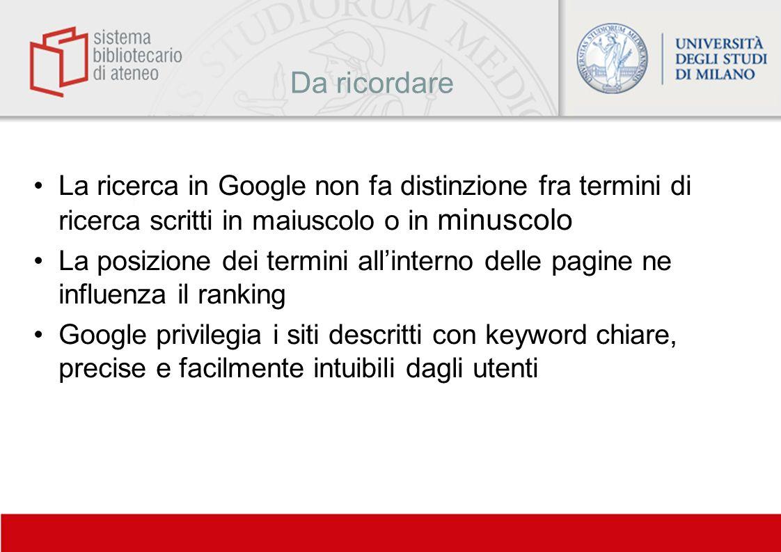 Da ricordare La ricerca in Google non fa distinzione fra termini di ricerca scritti in maiuscolo o in minuscolo.