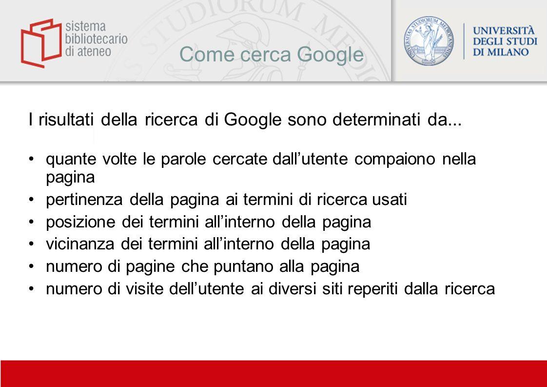 Come cerca Google I risultati della ricerca di Google sono determinati da... quante volte le parole cercate dall'utente compaiono nella pagina.