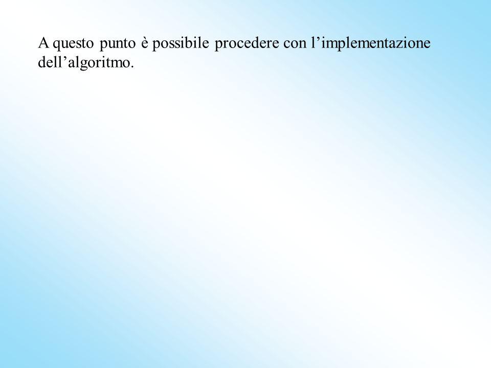 A questo punto è possibile procedere con l'implementazione dell'algoritmo.