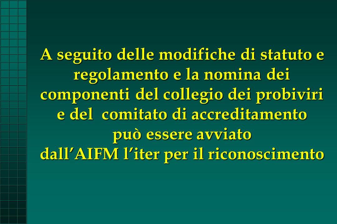A seguito delle modifiche di statuto e regolamento e la nomina dei componenti del collegio dei probiviri e del comitato di accreditamento può essere avviato dall'AIFM l'iter per il riconoscimento
