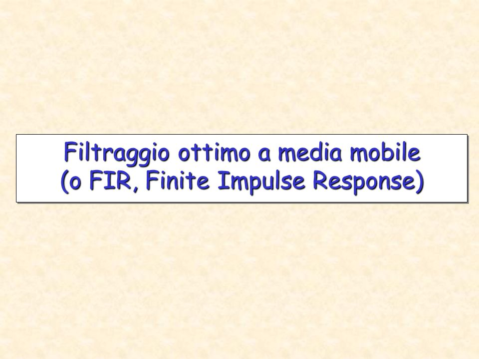 Filtraggio ottimo a media mobile (o FIR, Finite Impulse Response)