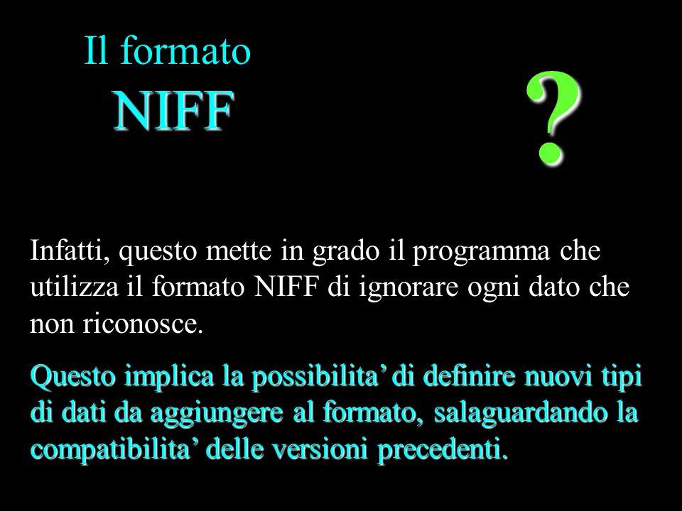 Il formato NIFF Infatti, questo mette in grado il programma che utilizza il formato NIFF di ignorare ogni dato che non riconosce.