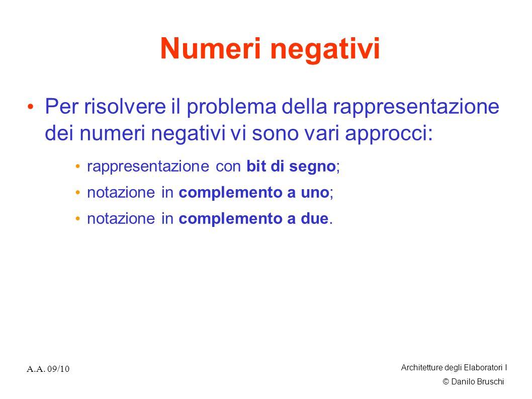 Numeri negativi Per risolvere il problema della rappresentazione dei numeri negativi vi sono vari approcci: